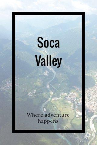 Soca Valley Where adventure happens