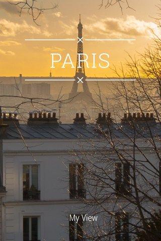 PARIS My View