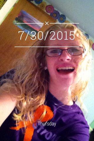 7/30/2015 Thursday