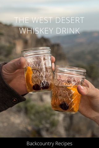 THE WEST DESERT WHISKEY DRINK Backcountry Recipes