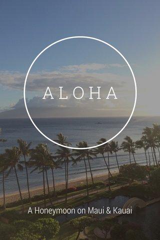 ALOHA A Honeymoon on Maui & Kauai