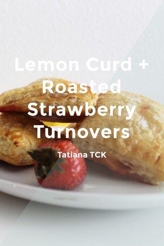 Lemon Curd + Roasted Strawberry Turnovers Tatiana TCK