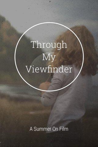 Through My Viewfinder A Summer On Film