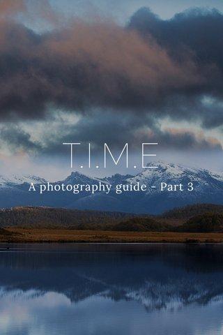 T.I.M.E A photography guide - Part 3