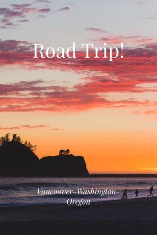 Road Trip! Vancouver-Washington-Oregon