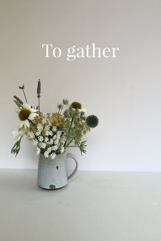 To gather