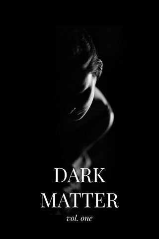 DARK MATTER vol. one