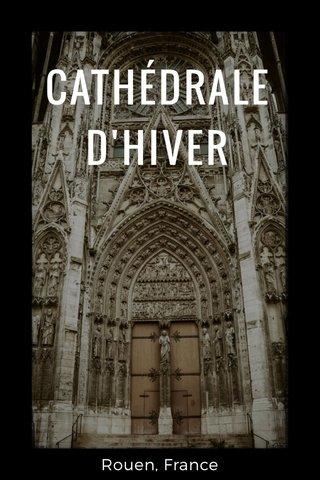 CATHÉDRALE D'HIVER Rouen, France