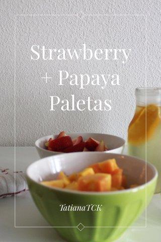 Strawberry + Papaya Paletas TatianaTCK