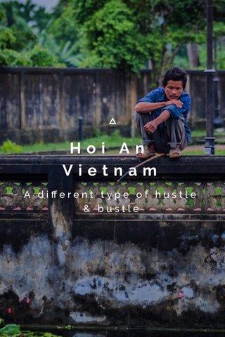 Hoi An Vietnam A different type of hustle & bustle