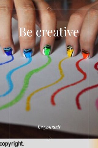 Be creative Be yourself