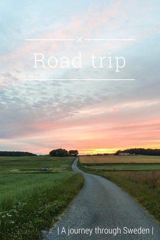 Road trip | A journey through Sweden |