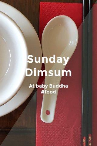 Sunday Dimsum At baby Buddha #food