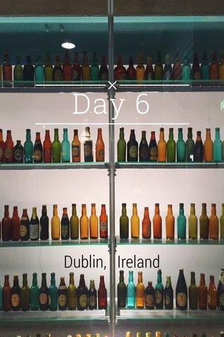 Day 6 Dublin, Ireland