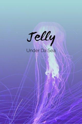 Jelly Under Da Sea