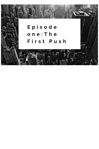 Episode one:The First Push