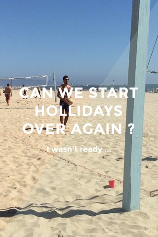 CAN WE START HOLLIDAYS OVER AGAIN ? I wasn't ready ...