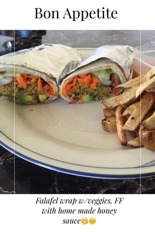 Bon Appetite Falafel wrap w/veggies, FF with home made honey sauce😋😊