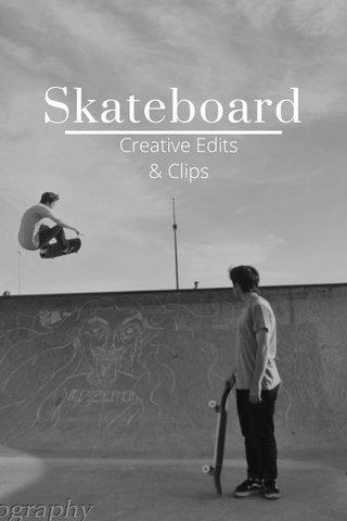 Skateboard Creative Edits & Clips