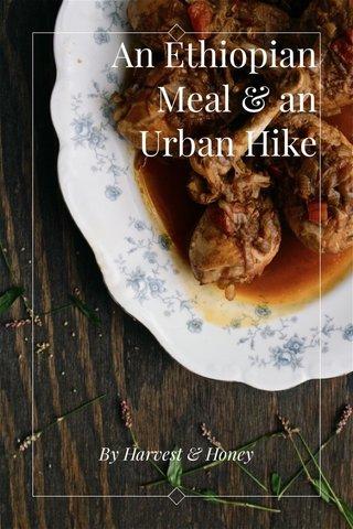 An Ethiopian Meal & an Urban Hike By Harvest & Honey