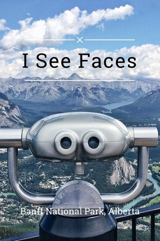 I See Faces Banff National Park, Alberta