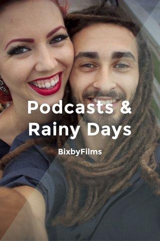 Podcasts & Rainy Days BixbyFilms