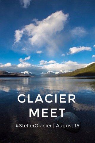 GLACIER MEET #StellerGlacier | August 15