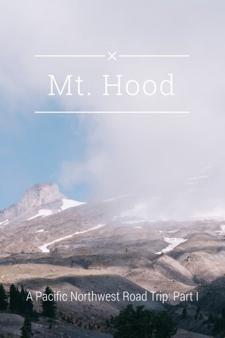 Mt. Hood A Pacific Northwest Road Trip: Part I