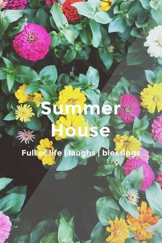 Summer House Full of life | laughs | blessings