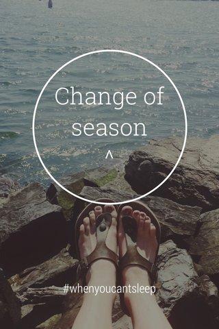 Change of season ^ #whenyoucantsleep