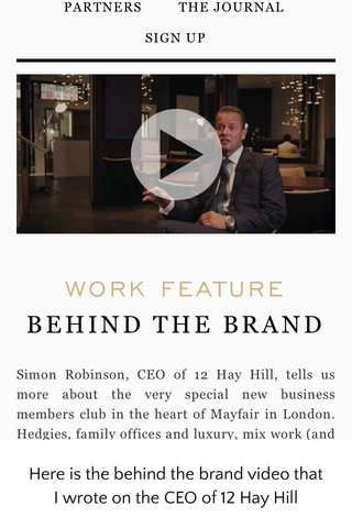Here is the behind the brand video that I wrote on the CEO of 12 Hay Hill