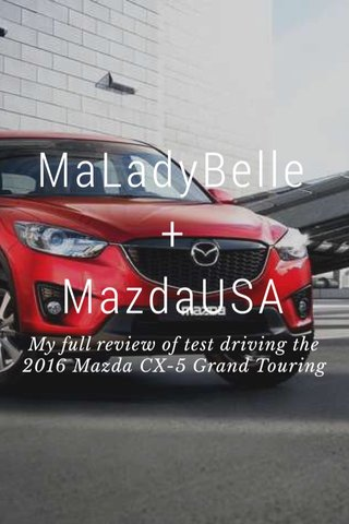 MaLadyBelle + MazdaUSA My full review of test driving the 2016 Mazda CX-5 Grand Touring