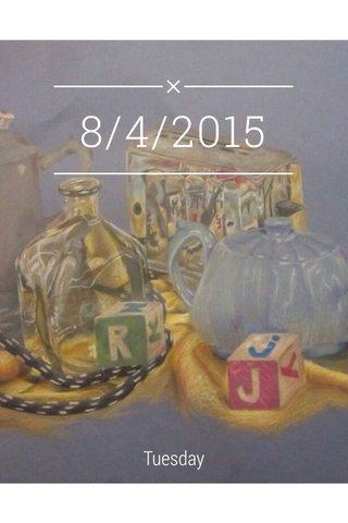 8/4/2015 Tuesday