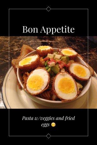 Bon Appetite Pasta w/veggies and fried eggs 😋