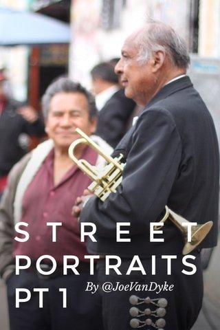 STREET PORTRAITS PT 1 By @JoeVanDyke