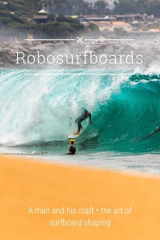 Robosurfboards A man and his craft • the art of surfboard shaping