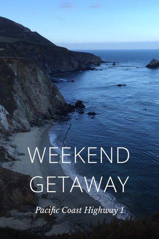 WEEKEND GETAWAY Pacific Coast Highway 1