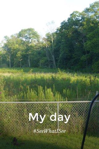 My day #SeeWhatISee