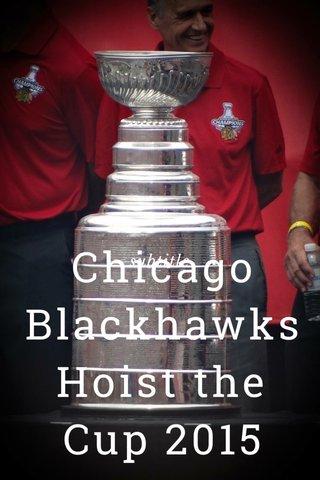 Chicago BlackhawksHoist the Cup 2015 subtitle