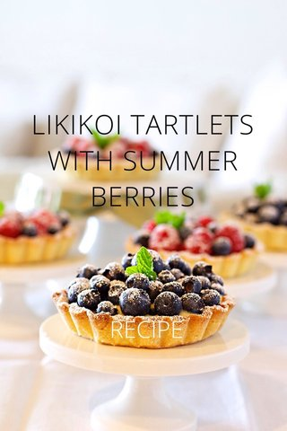 LIKIKOI TARTLETS WITH SUMMER BERRIES RECIPE