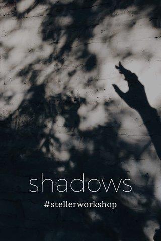 shadows #stellerworkshop