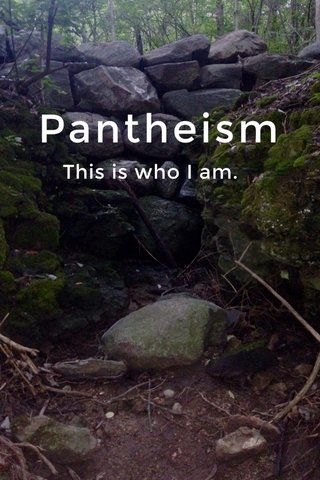 Pantheism This is who I am.
