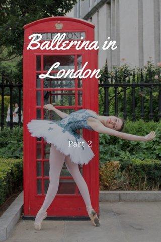 Ballerina in London Part 2