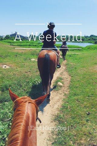 A Weekend   East Hampton  