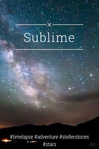 Sublime #timelapse #adventure #stellerstories #stars