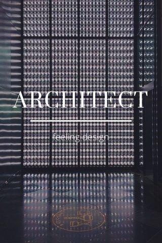 ARCHITECT feeling design