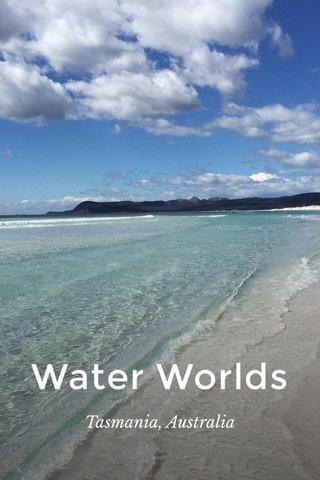 Water Worlds Tasmania, Australia