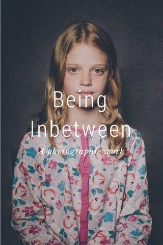 Being Inbetween A photographic work