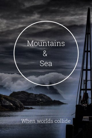 Mountains & Sea When worlds collide