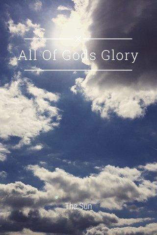 All Of Gods Glory The Sun